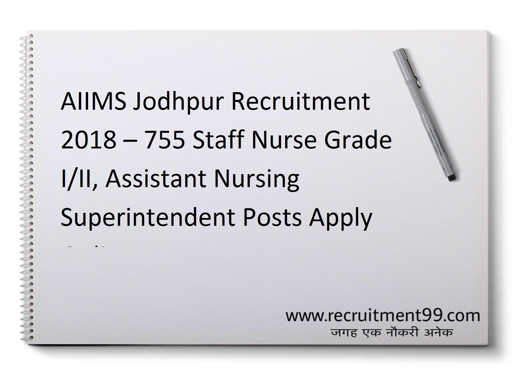 AIIMS Jodhpur Recruitment 2018 – 755 Staff Nurse Grade I/II, Assistant Nursing Superintendent Posts Apply Online