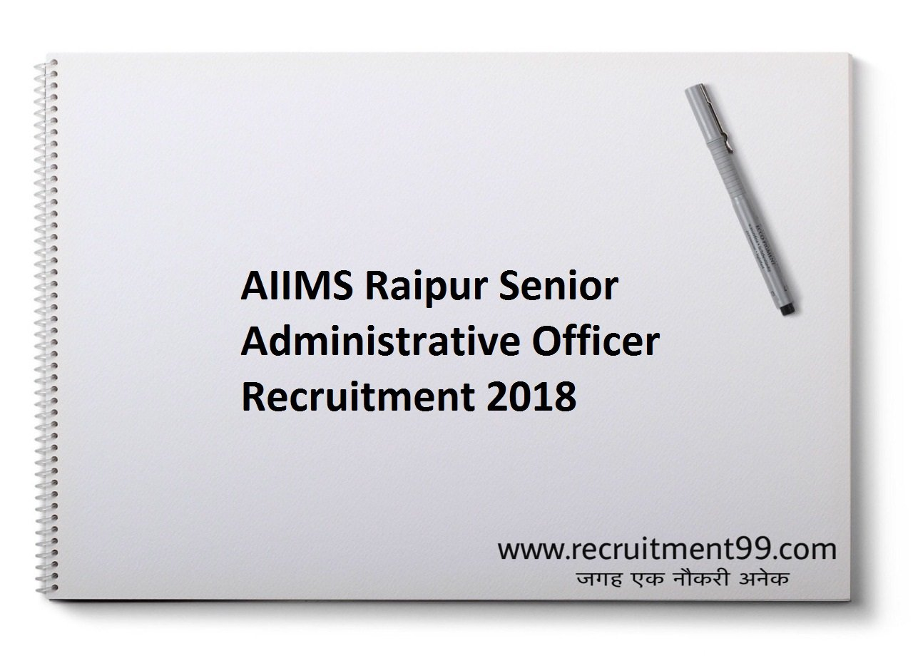 AIIMS Raipur Senior Administrative Officer Recruitment, Admit Card & Result 2018