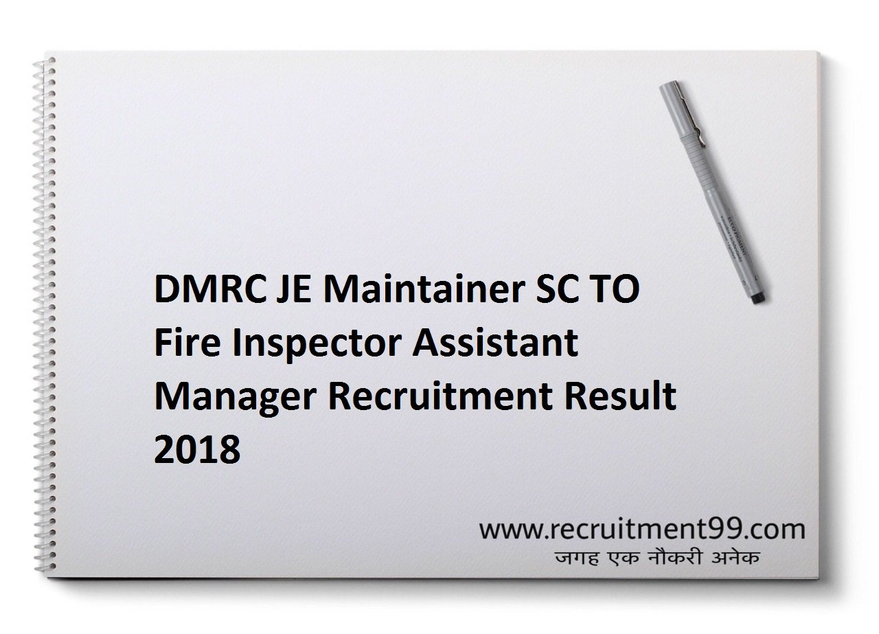 DMRC JE Maintainer SC TO Fire Inspector Assistant Manager Recruitment, Admit Card, Answer Key, Exam Analysis & Result 2018