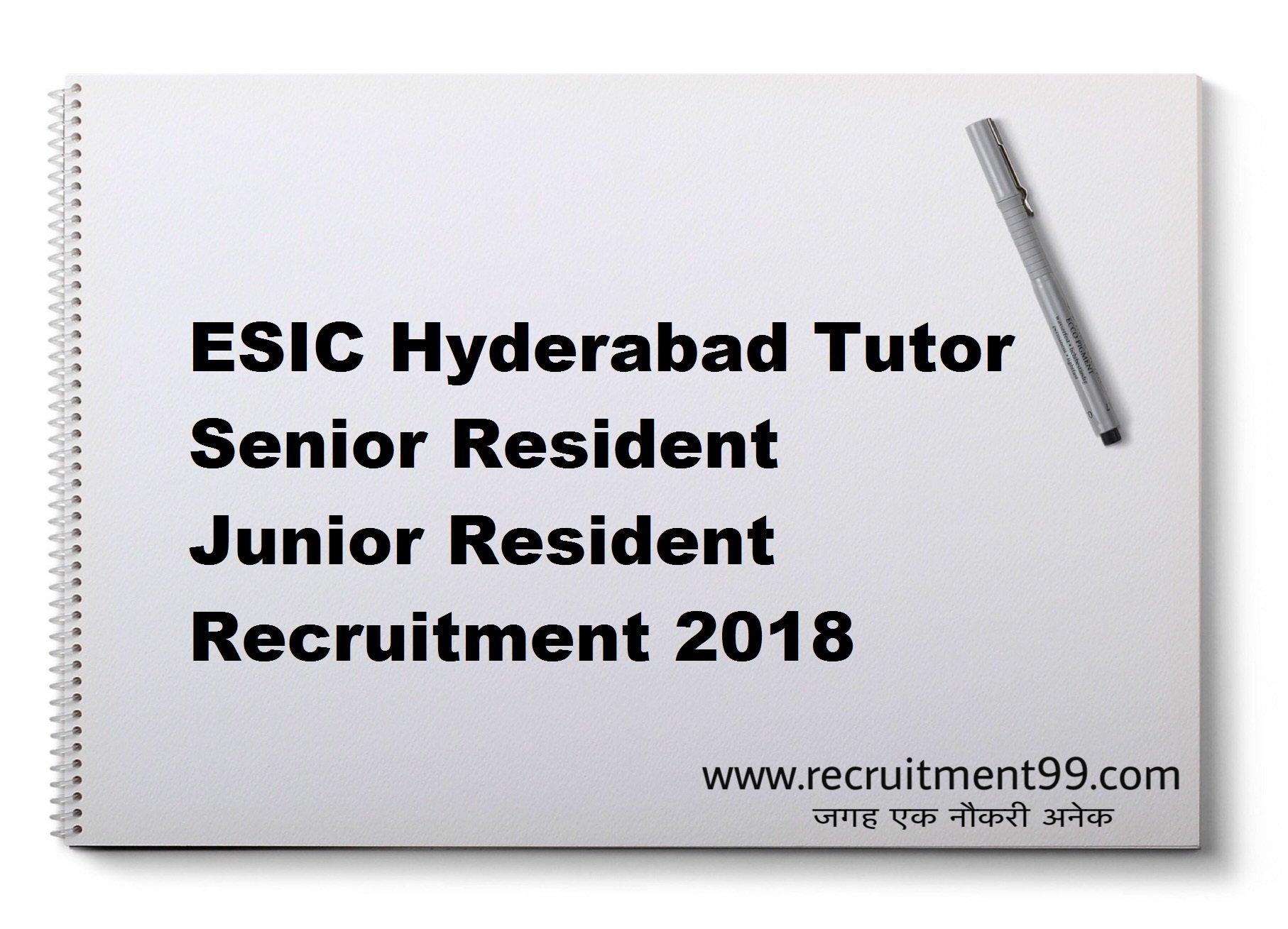 ESIC Hyderabad Tutor Senior Resident Junior Resident Recruitment Admit Card Result 2018