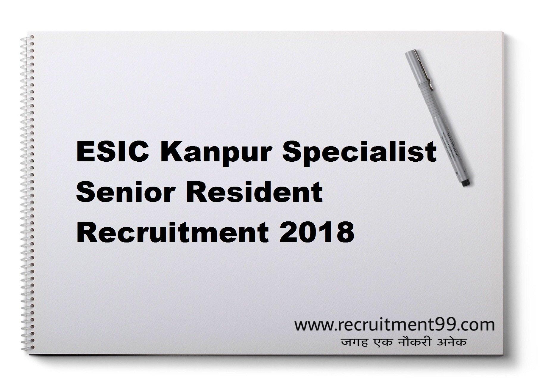 ESIC Kanpur Specialist, Senior Resident Recruitment Admit Card Result 2018