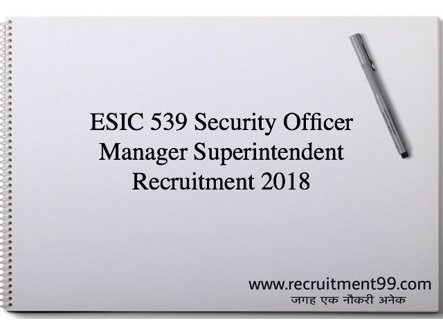 ESIC 539 Security Officer Manager Superintendent Recruitment 2018